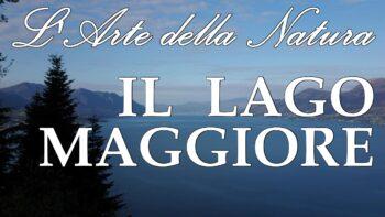 L'Arte della Natura - Il Lago Maggiore